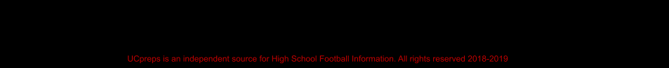 UCpreps is an independent source for High School Football Information. All rights reserved 2018-2019